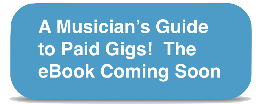 An introduction to A Musician's Guide to Getting Paid Gigs! The eBook is coming soon.