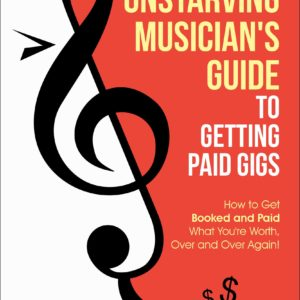 Unstarving Musician's Guide to Getting Paid Gigs front cover-kindle